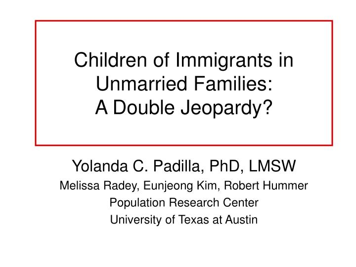 Children of immigrants in unmarried families a double jeopardy