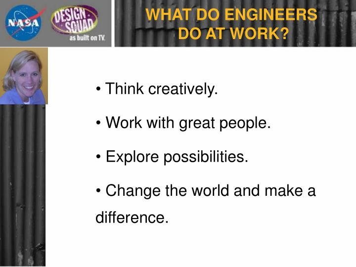 WHAT DO ENGINEERS