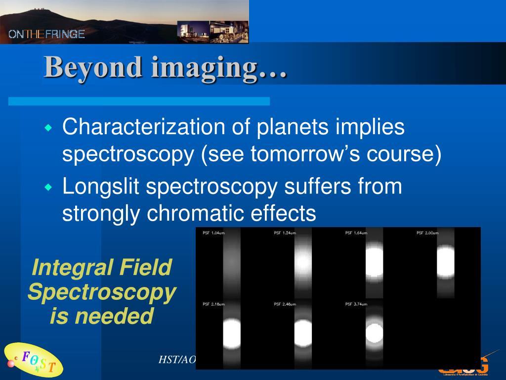 Beyond imaging…