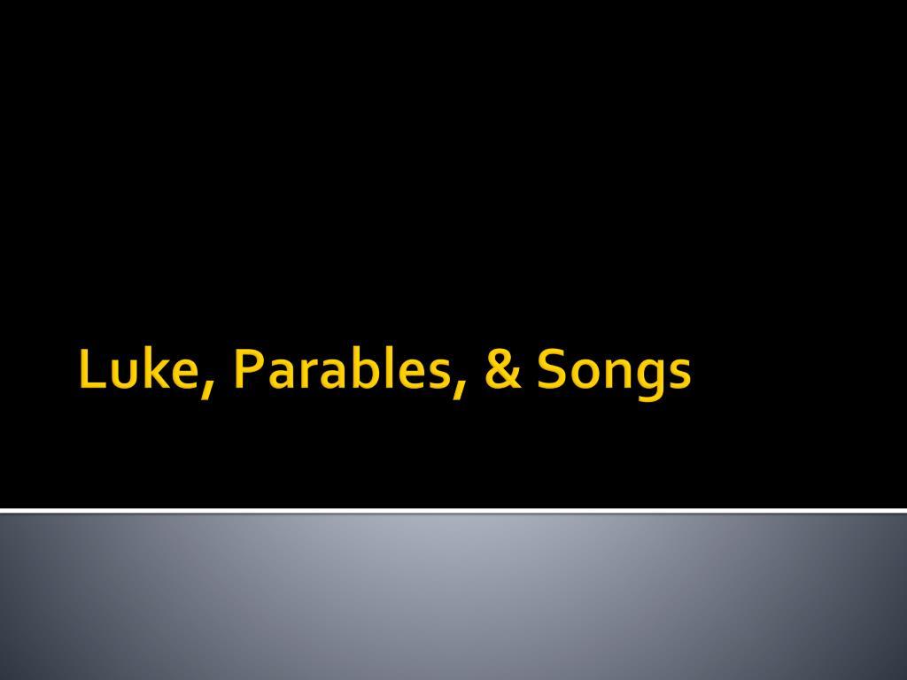 Luke, Parables, & Songs