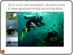 go to coral reef ecosystem students have to have good swimming and diving skills