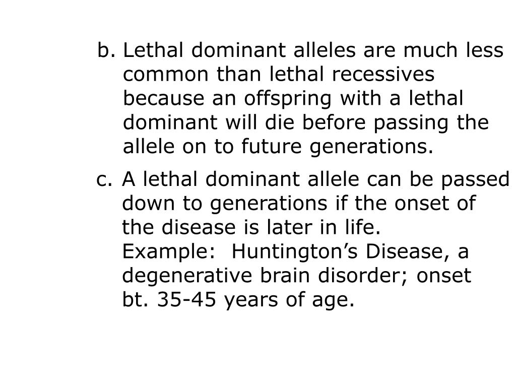 Lethal dominant alleles are much less
