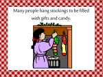 many people hang stockings to be filled with gifts and candy