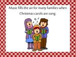music fills the air for many families when christmas carols are sung