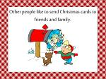 other people like to send christmas cards to friends and family