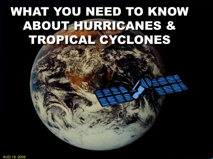 WHAT YOU NEED TO KNOW ABOUT HURRICANES & TROPICAL CYCLONES