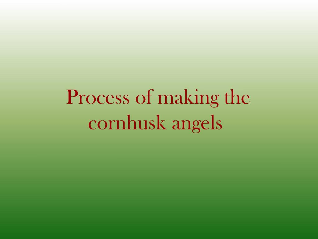 Process of making the cornhusk angels