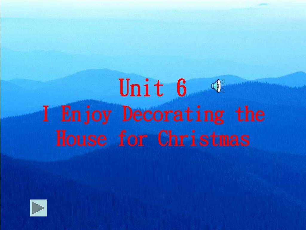 unit 6 i enjoy decorating the house for christmas l.
