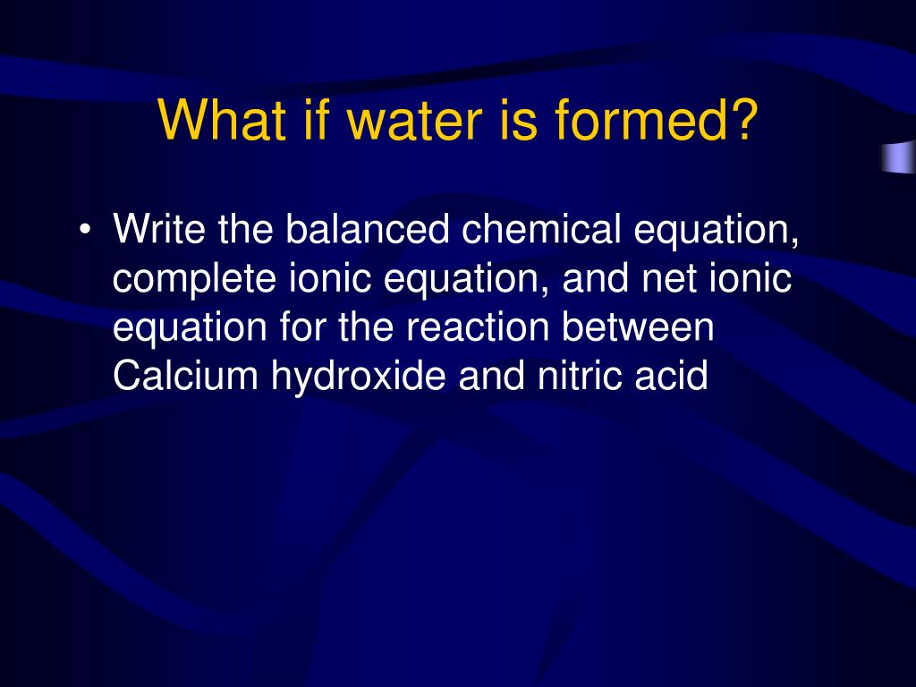What if water is formed?