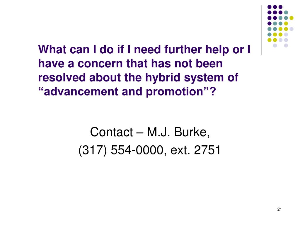 "What can I do if I need further help or I have a concern that has not been resolved about the hybrid system of ""advancement and promotion""?"