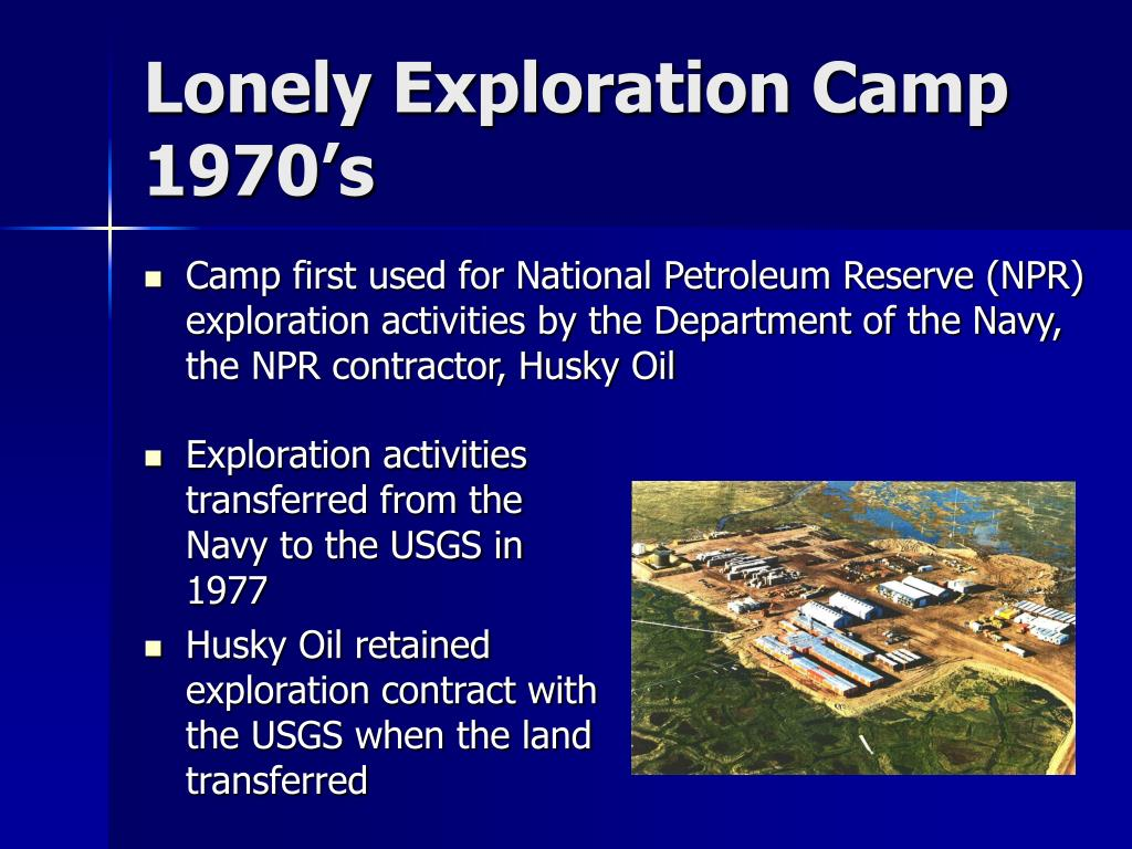 Camp first used for National Petroleum Reserve (NPR) exploration activities by the Department of the Navy, the NPR contractor, Husky Oil