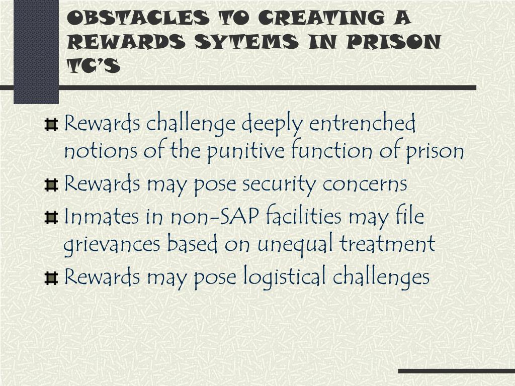 OBSTACLES TO CREATING A REWARDS SYTEMS IN PRISON TC'S
