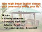 how might better english change your community and or your life
