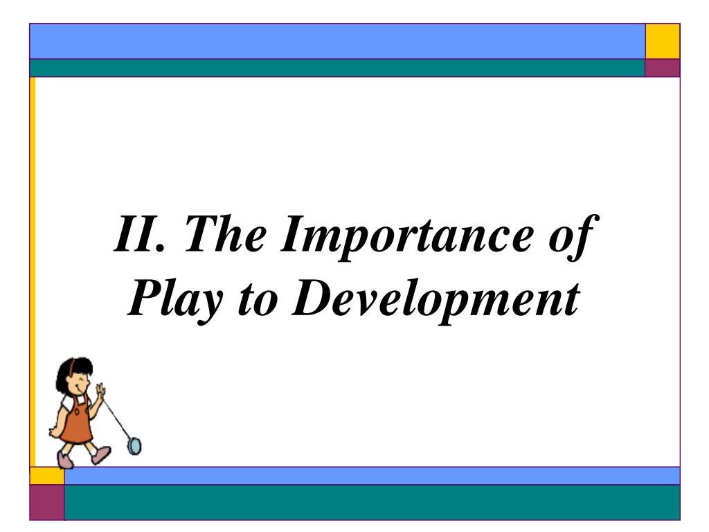 II. The Importance of Play to Development