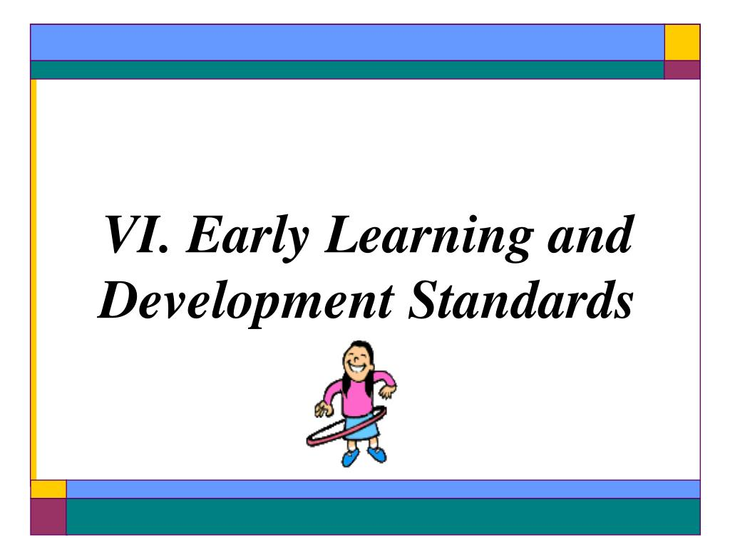 VI. Early Learning and Development Standards