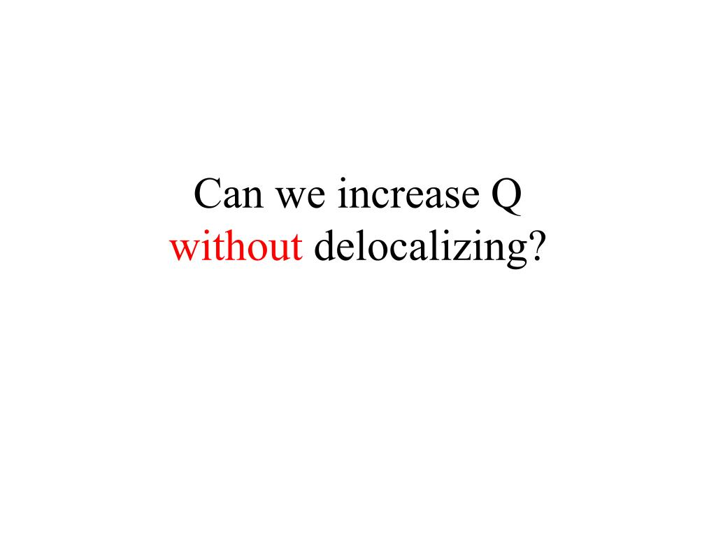 Can we increase Q