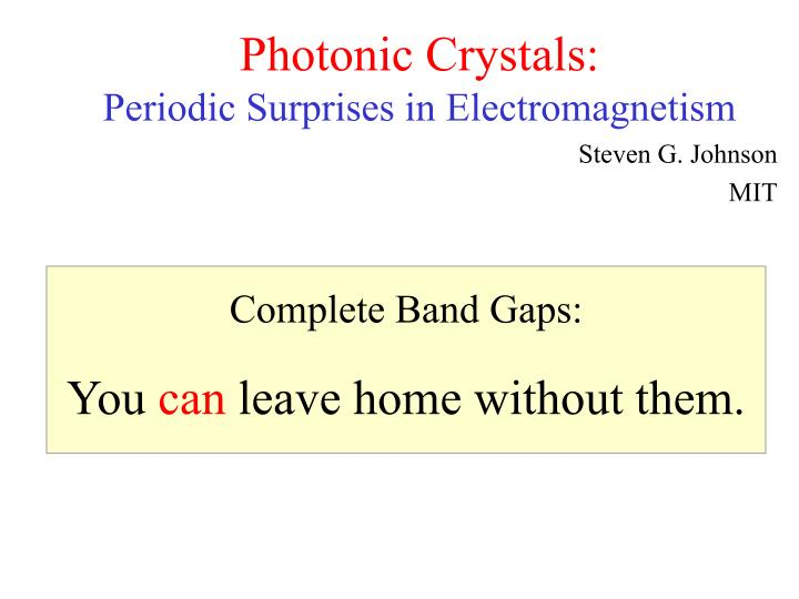 Complete band gaps you can leave home without them