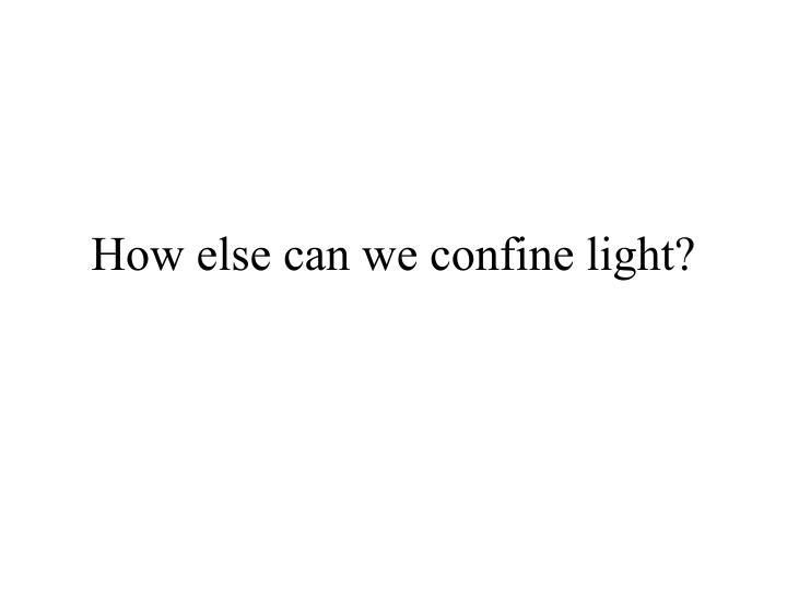 How else can we confine light