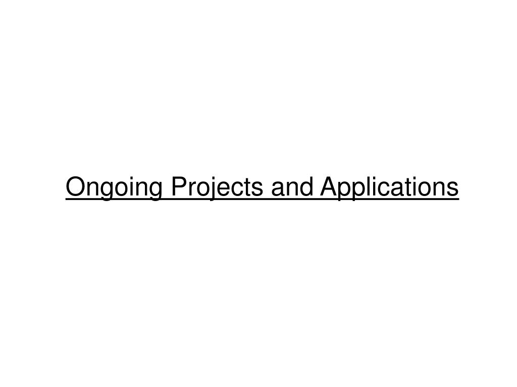 Ongoing Projects and Applications