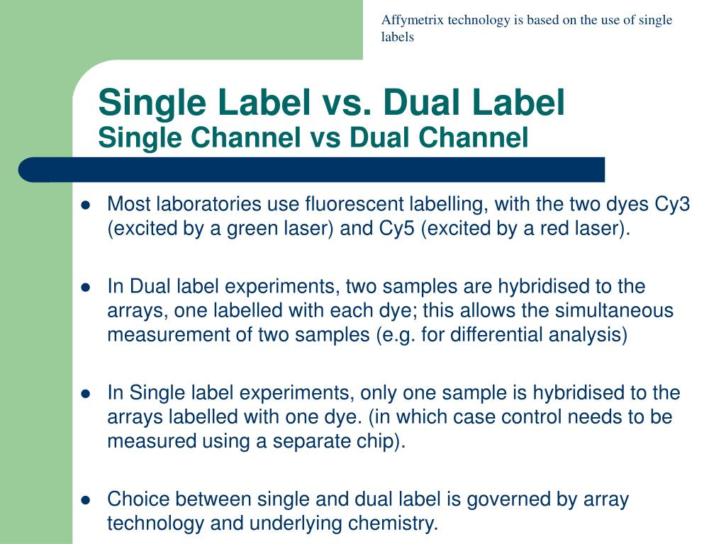 Affymetrix technology is based on the use of single labels