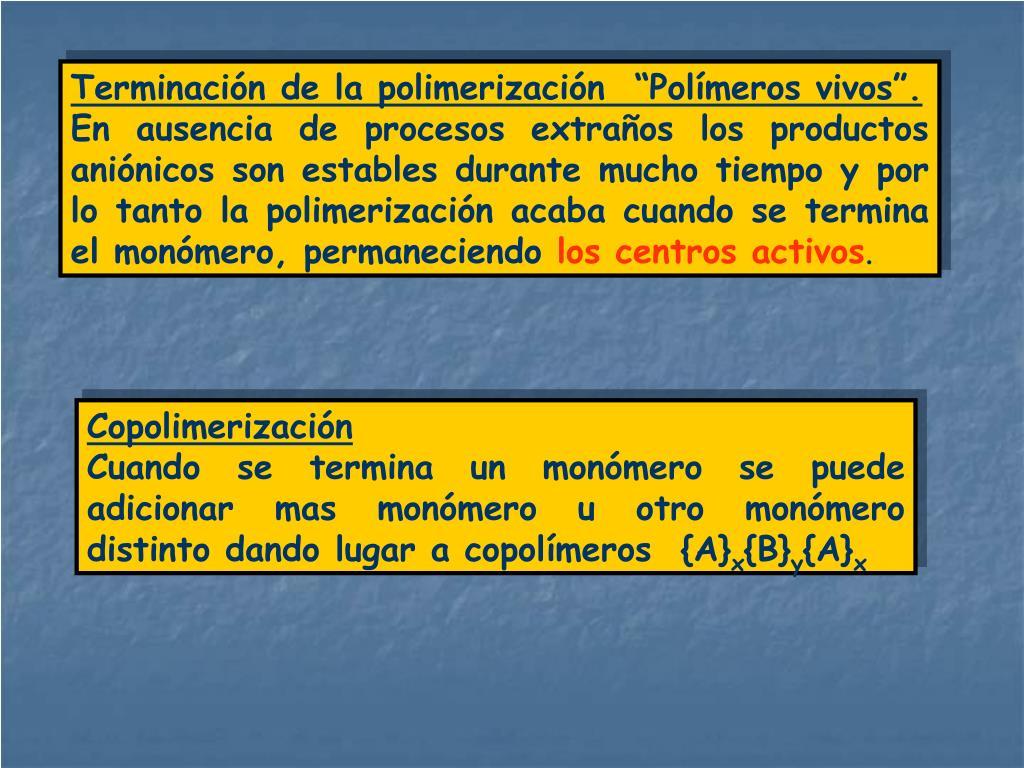 """Terminación de la polimerización  """"Polímeros vivos""""."""