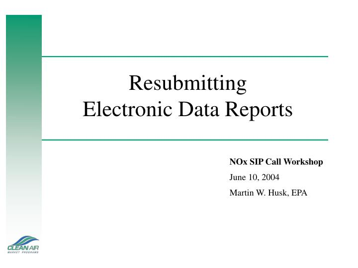Resubmitting electronic data reports