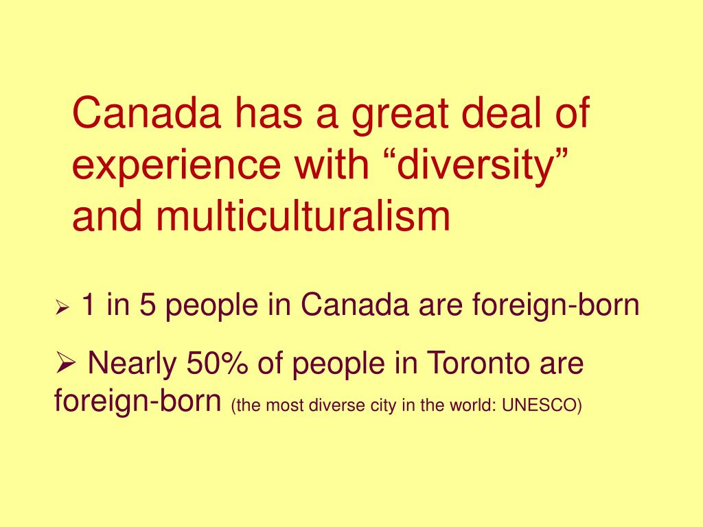 """Canada has a great deal of experience with """"diversity"""" and multiculturalism"""