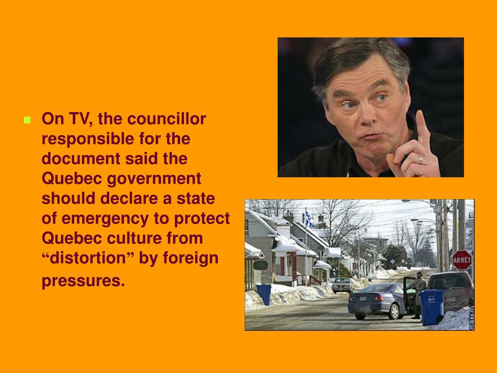 On TV, the councillor responsible for the document said the Quebec government should declare a state of emergency to protect Quebec culture from