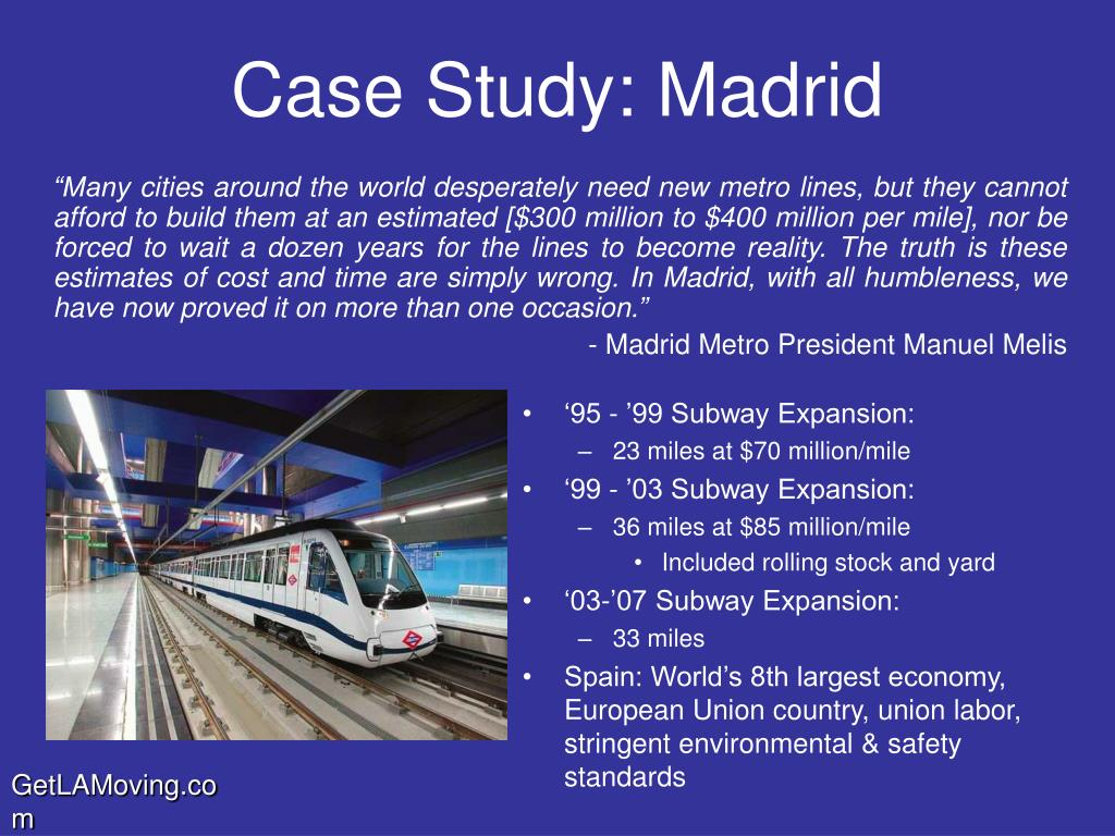 """""""Many cities around the world desperately need new metro lines, but they cannot afford to build them at an estimated [$300 million to $400 million per mile], nor be forced to wait a dozen years for the lines to become reality. The truth is these estimates of cost and time are simply wrong. In Madrid, with all humbleness, we have now proved it on more than one occasion."""""""