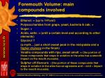 foremouth volume main compounds involved