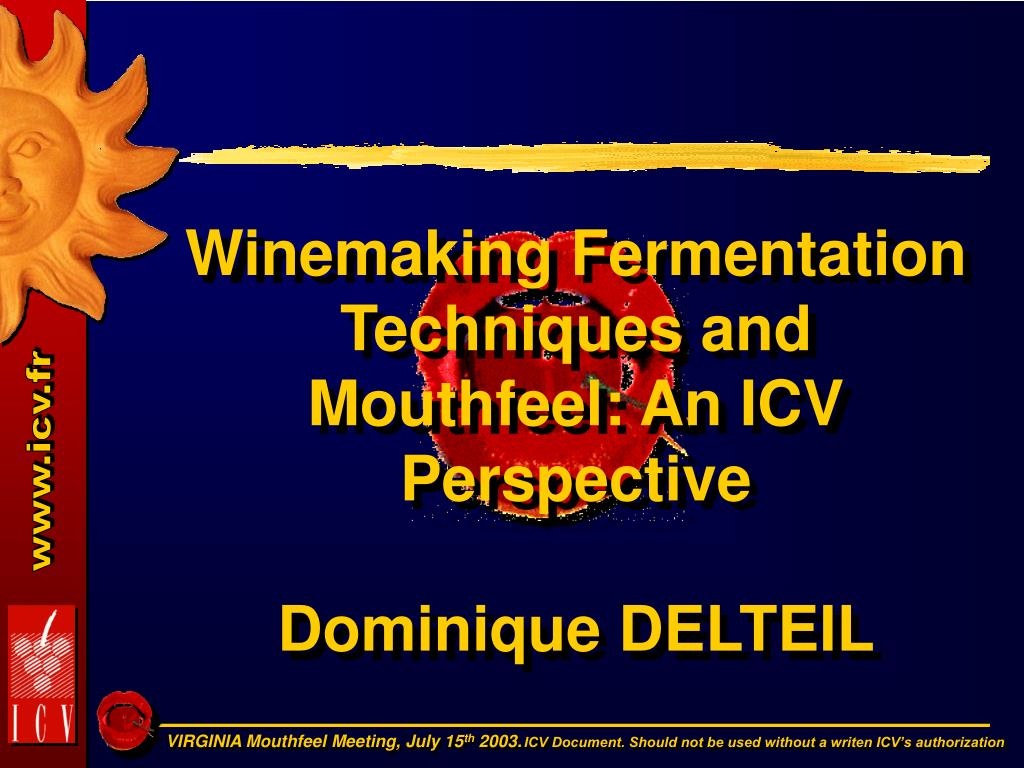 winemaking fermentation techniques and mouthfeel an icv perspective dominique delteil l.