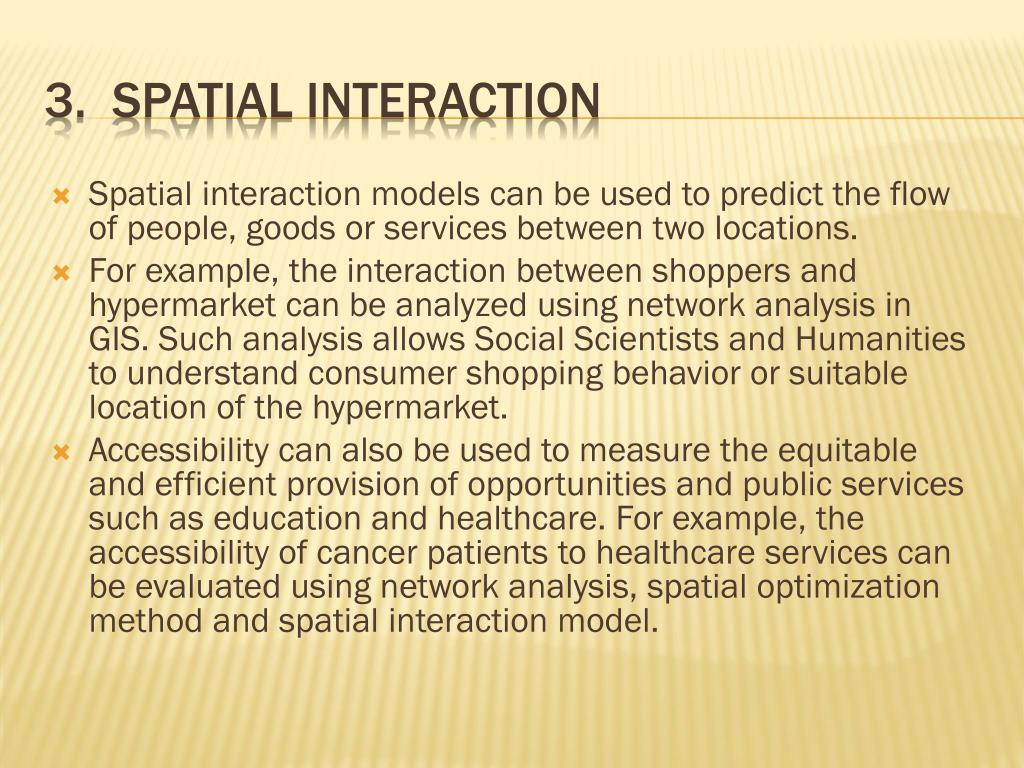 Spatial interaction models can be used to predict the flow of people, goods or services between two locations.