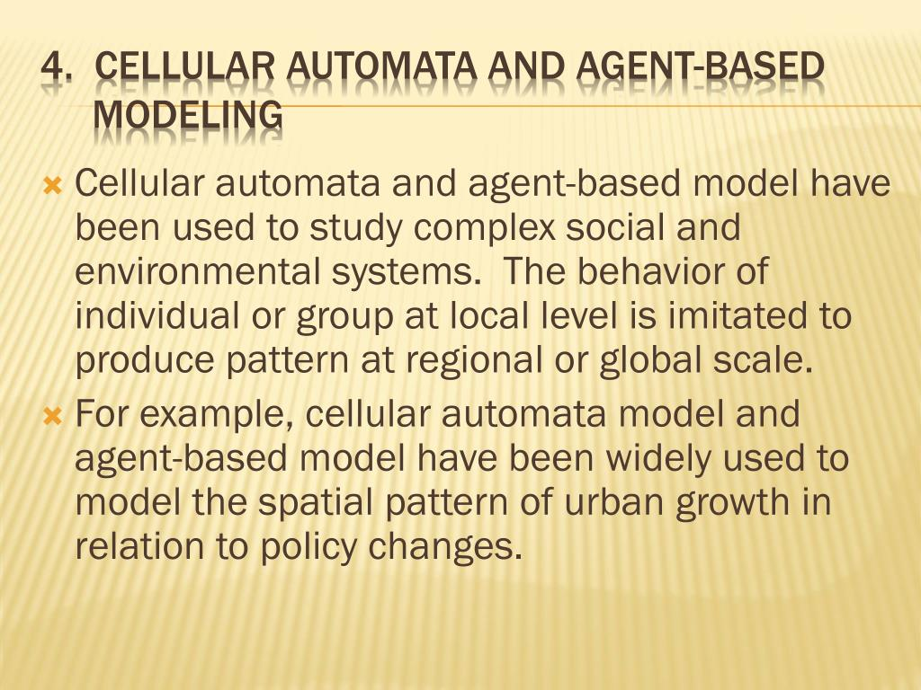 Cellular automata and agent-based model have been used to study complex social and environmental systems.  The behavior of individual or group at local level is imitated to produce pattern at regional or global scale.