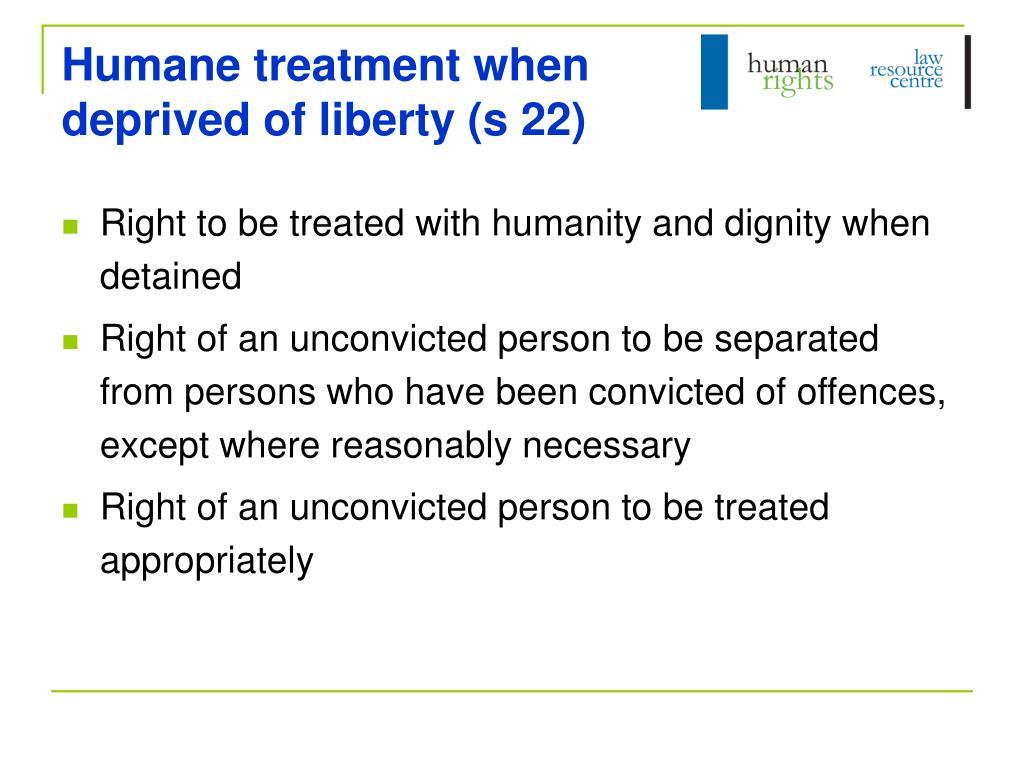 Humane treatment when