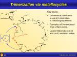 trimerization via metallacycles