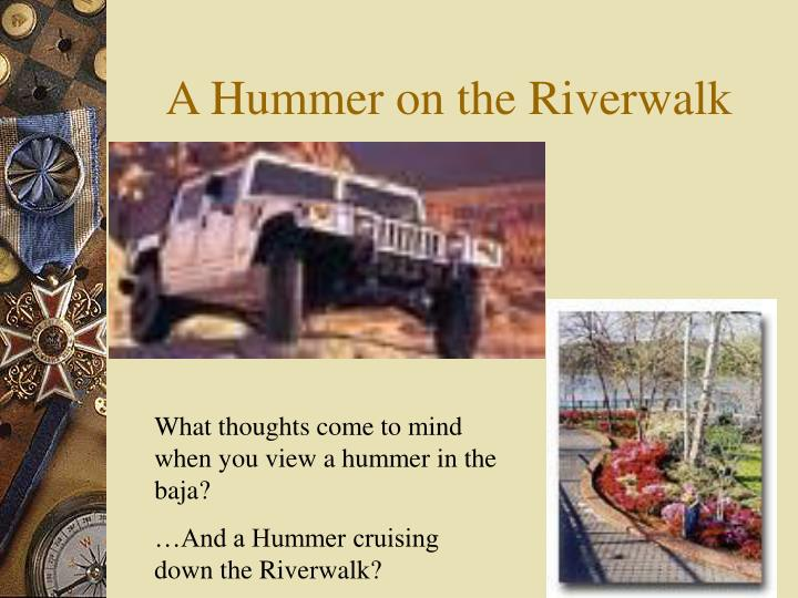 A hummer on the riverwalk