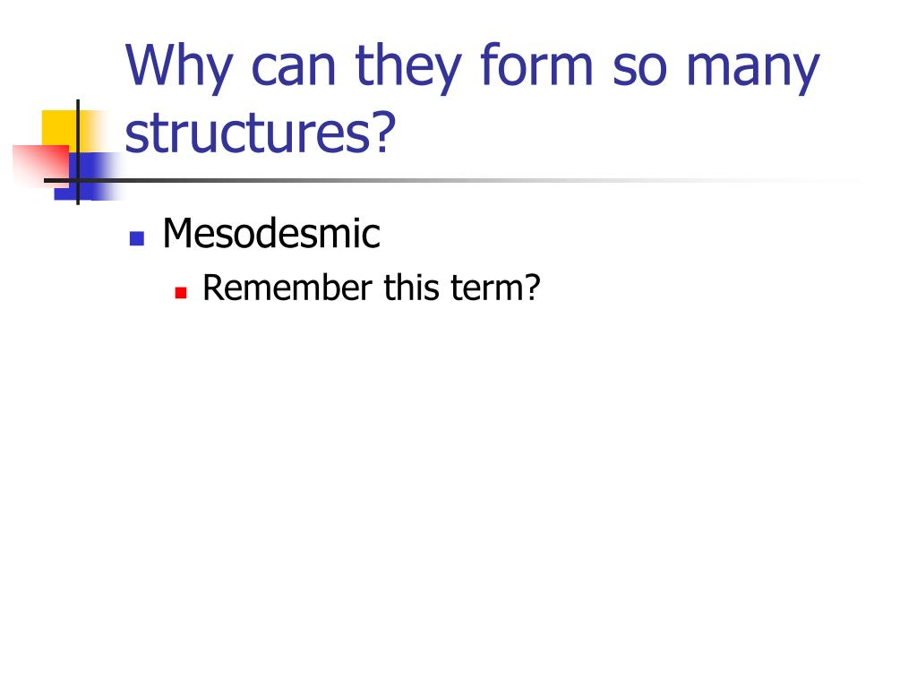 Why can they form so many structures?