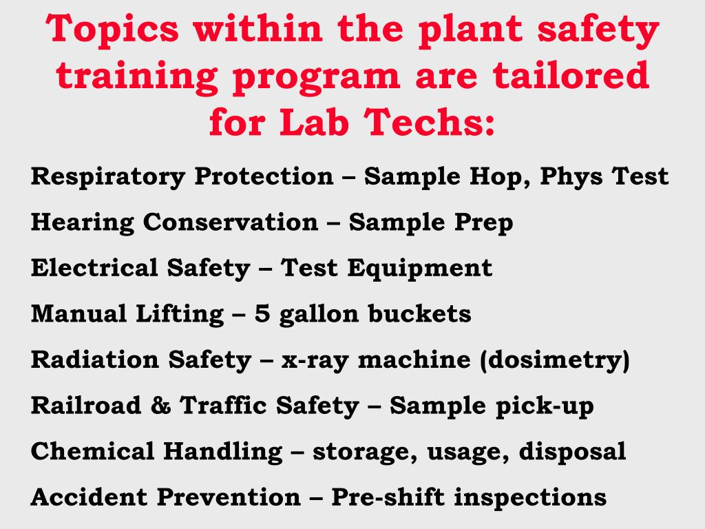 Topics within the plant safety training program are tailored for Lab Techs: