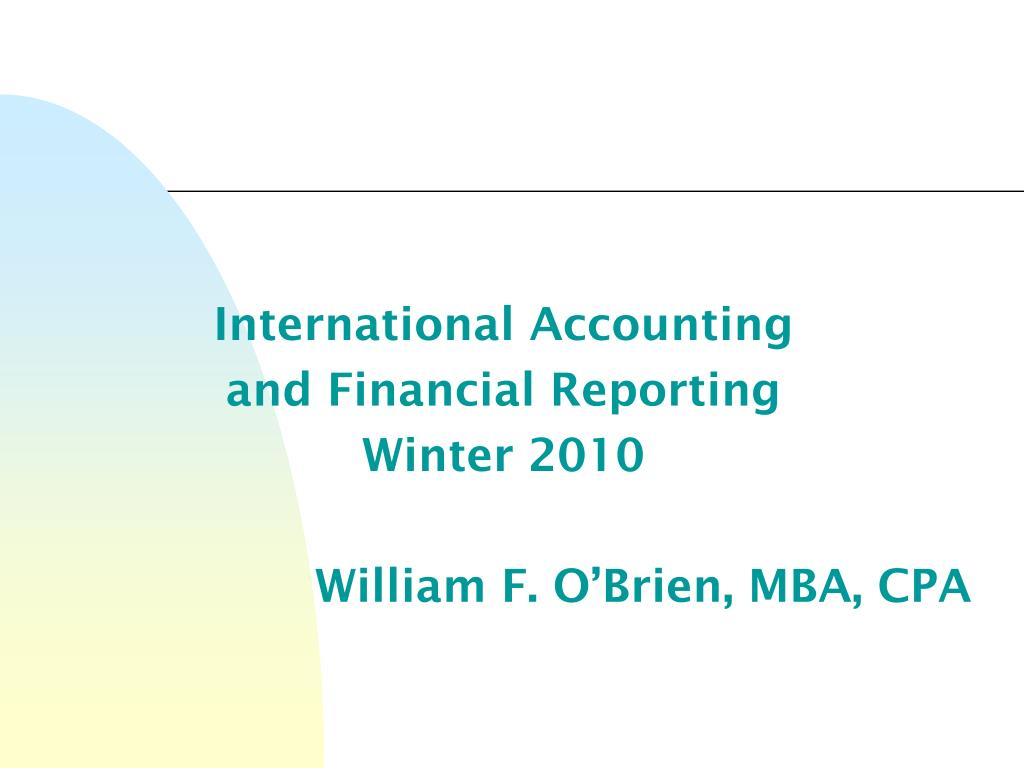 international accounting and financial reporting winter 2010 william f o brien mba cpa l.