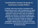 contribui es recentes da igreja no brasil para a sa de p blica