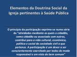 elementos da doutrina social da igreja pertinentes sa de p blica34