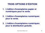 trois options d dition