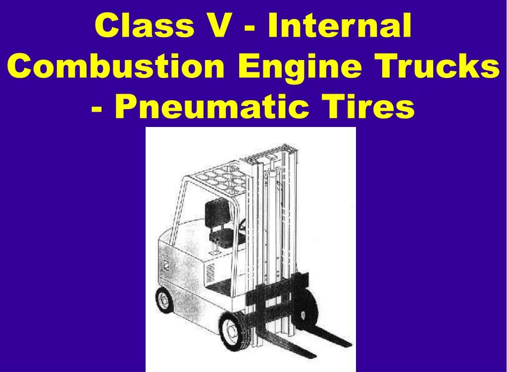 Class V - Internal Combustion Engine Trucks - Pneumatic Tires