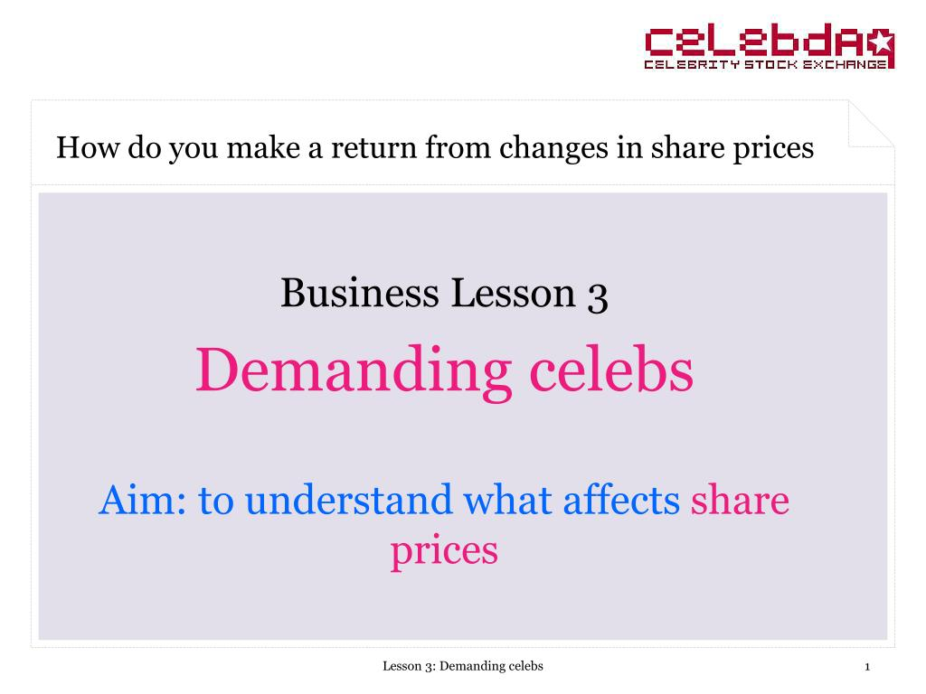 business lesson 3 demanding celebs aim to understand what affects share prices l.