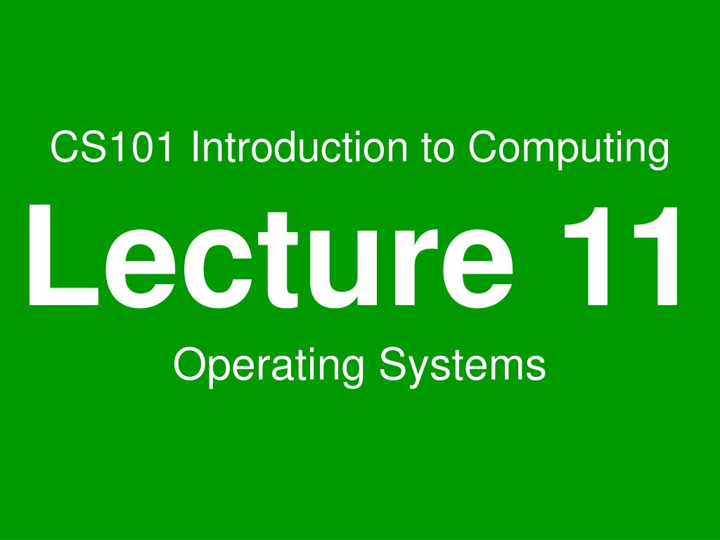 cs101 introduction to computing lecture 11 operating systems l.
