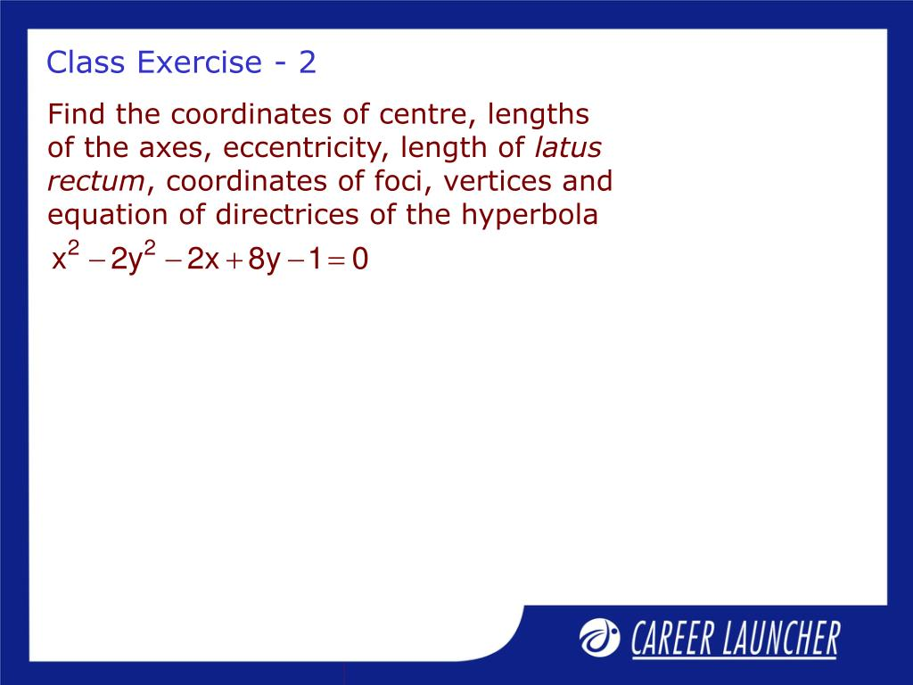 Find the coordinates of centre, lengths of the axes, eccentricity, length of