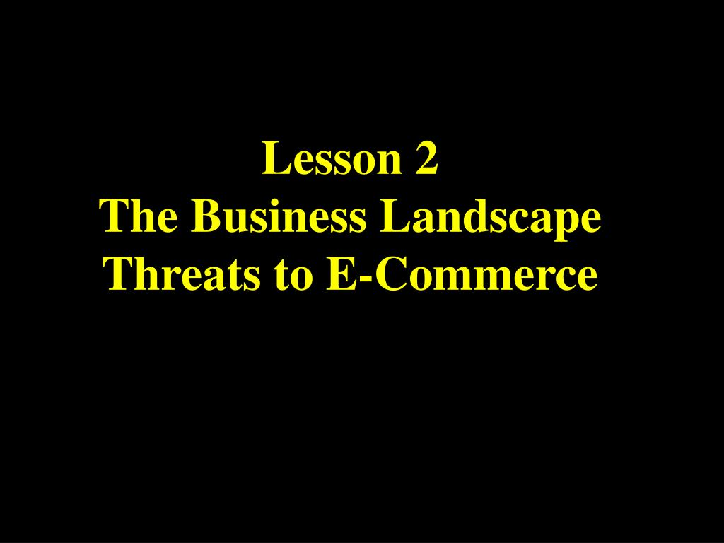 lesson 2 the business landscape threats to e commerce l.