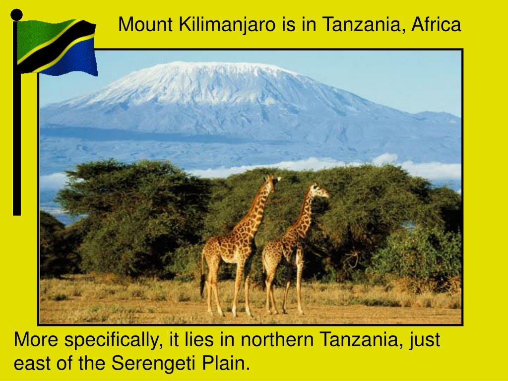 Mount Kilimanjaro is in Tanzania, Africa