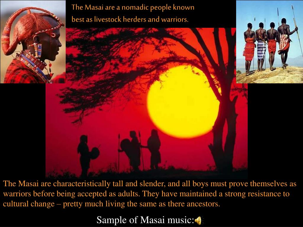 The Masai are a nomadic people known
