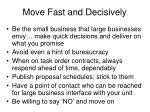 move fast and decisively